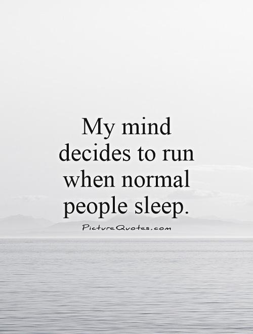 my-mind-decides-to-run-when-normal-people-sleep-quote-1
